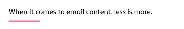 Quote: When it comes to email content, less is more.